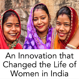 An Innovation That Has Changed the Lives of Women in India